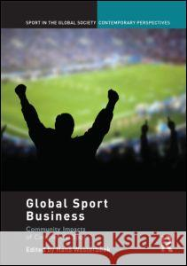 Global Sport Business : Community Impacts of Commercial Sport Hans Westerbeek J. A. Mangan Boria Majumdar 9780415457637