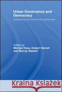 Urban Governance and Democracy : Leadership and Community Involvement Michael Haus Hubert Heinelt Murray Stewart 9780415459792