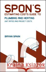 Spon's Estimating Costs Guide to Plumbing and Heating: Unit Rates and Project Costs, Fourth Edition Bryan Spain   9780415469050