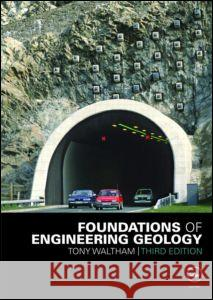 Foundations of Engineering Geology, Third Edition Tony Waltham 9780415469609