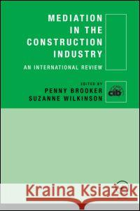 Mediation in the Construction Industry: An International Review Penny Brooker Suzanne Wilkinson  9780415471756