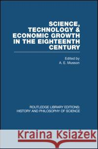 Science, Technology and Economic Growth in the Eighteenth Century A E Musson   9780415474931 Taylor & Francis