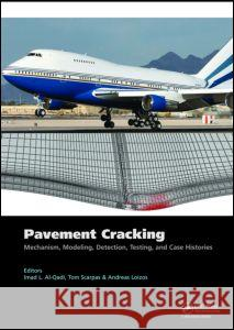 Pavement Cracking: Mechanisms, Modeling, Detection, Testing and Case Histories [With CDROM] Imad L. Al-Qadi Tom Scarpas Andreas Loizos 9780415475754