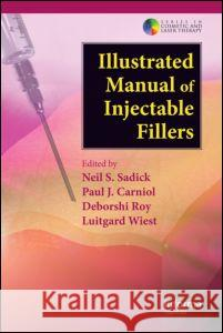 Illustrated Manual of Injectable Fillers : A Technical Guide to the Volumetric Approach to Whole Body Rejuvenation Neil Sadick Paul Carniol Deborshi Roy 9780415476447 Informa Healthcare