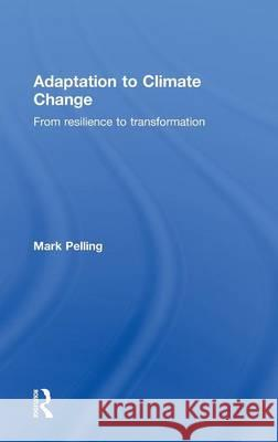 Adaptation to Climate Change: From Resilience to Transformation Mark Pelling   9780415477505