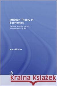Inflation Theory in Economics: Welfare, Velocity, Growth and Business Cycles Max Gillman   9780415477680