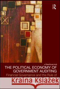 The Political Economy of Government Auditing: Financial Governance and the Rule of Law in Latin America and Beyond Santiso Carlos 9780415477734