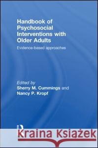 Handbook of Psychosocial Interventions with Older Adults: Evidence-Based Approaches Sherry M. Cummings Nancy P. Kropf  9780415481854