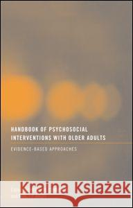 Handbook of Psychosocial Interventions with Older Adults: Evidence-Based Approaches Sherry M. Cummings Nancy P. Kropf  9780415481861