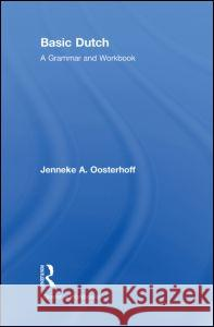 Basic Dutch: A Grammar and Workbook Jenneke Oosterhoff   9780415484886