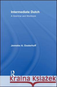 Intermediate Dutch: A Grammar and Workbook Jenneke Oosterhoff   9780415485654