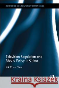Television Regulation and Media Policy in China Yik Chan Chin   9780415490832