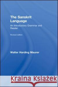 The Sanskrit Language: An Introductory Grammar and Reader Revised Edition Walter Maurer Gregory P. Fields  9780415491433