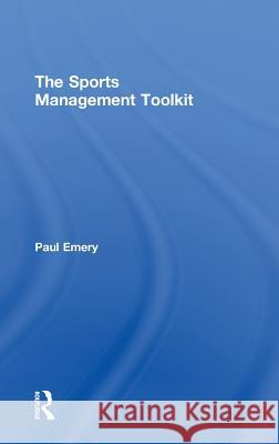The Sports Management Toolkit Paul Emery 9780415491587