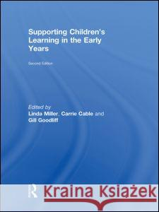 Supporting Children's Learning in the Early Years Linda Miller Carrie Cable Gill Goodliff 9780415496964