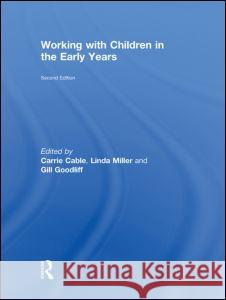 Working with Children in the Early Years Linda Miller Carrie Cable Gill Goodliff 9780415496988