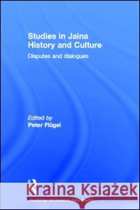 Studies in Jaina History and Culture : Disputes and Dialogues Peter Flugel 9780415502146