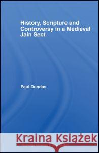 History, Scripture and Controversy in a Medieval Jain Sect Paul Dundas 9780415502153