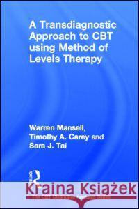 A Transdiagnostic Approach to CBT Using Method of Levels Therapy: Distinctive Features Warren Mansell Timothy A. Carey Sara Tai 9780415507639
