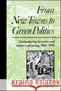 From New Towns to Green Politics: Campaigning for Town and Country Planning 1946-1990  9780415511742