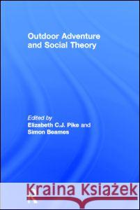 Outdoor Adventure and Social Theory Elizabeth Pike Simon Beames 9780415532662