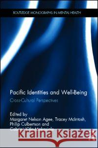 Pacific Identities and Well-Being: Cross-Cultural Perspectives Margaret Agee Tracey McIntosh Philip Culbertson 9780415534284 Routledge