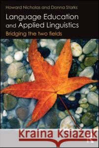 Language Education and Applied Linguistics: Bridging the Two Fields Howard Nicholas Donna Starks 9780415534468