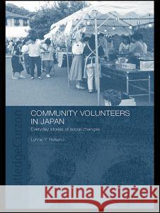 Community Volunteers in Japan: Everyday Stories of Social Change Nakano Lynne 9780415546065