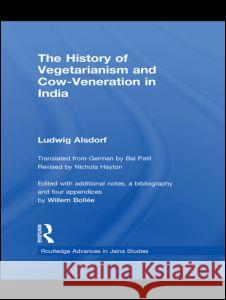 The History of Vegetarianism and Cow-Veneration in India Ludwig Alsdorf Willem Bollee Bal Patil 9780415548243