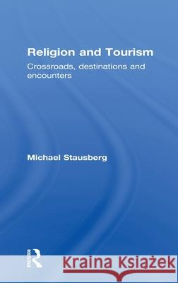 Religion and Tourism : Crossroads, Destinations and Encounters Michael Stausberg   9780415549318