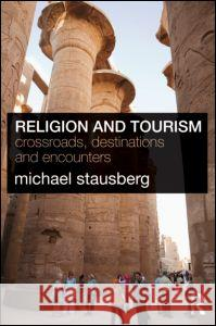 Religion and Tourism : Crossroads, Destinations and Encounters Michael Stausberg 9780415549325
