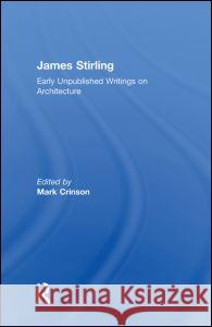 James Stirling : Early Unpublished Writings on Architecture Mark Crinson   9780415550581