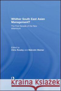 Whither South East Asian Management?: The First Decade of the New Millennium Chris Rowley Malcolm Warner  9780415557184
