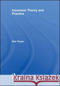 Insurance Theory and Practice Rob Thoyts   9780415559041