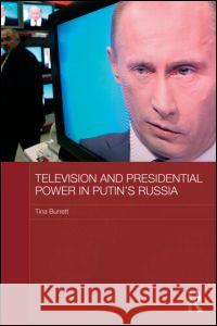 Television and Presidential Power in Putin's Russia Tina Burrett   9780415561822