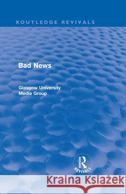 Bad News (Routledge Revivals) Peter Beharrell Howard Davis John Eldridge 9780415563765 Taylor & Francis