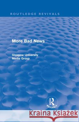 More Bad News (Routledge Revivals) Peter Beharrell Howard Davis John Eldridge 9780415563772 Taylor & Francis