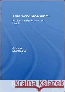 Third World Modernism : Architecture, Development and Identity Duanfang Lu   9780415564571