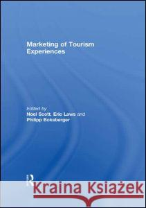 Marketing of Tourism Experiences Noel Scott Noel Scott Eric Laws 9780415567589
