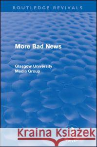 More Bad News (Routledge Revivals) Peter Beharrell Howard Davis John Eldridge 9780415567909 Routledge
