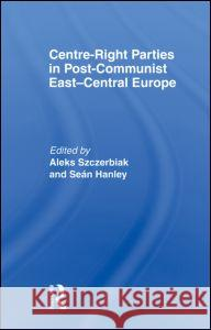 Centre-Right Parties in Post-Communist East-Central Europe Sean Hanley 9780415568333