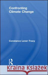 Confronting Climate Change Constance Lever-Tracy   9780415576222