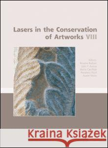 Lasers in the Conservation of Artworks VIII Roxana Radvan   9780415580731