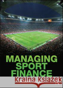 Managing Sport Finance Robert J. Wilson   9780415581806