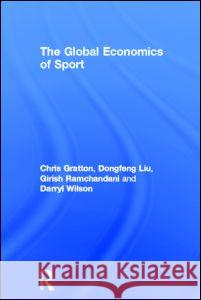 The Global Economics of Sport Chris Gratton Dongfeng Liu Girish Ramchandani 9780415586184