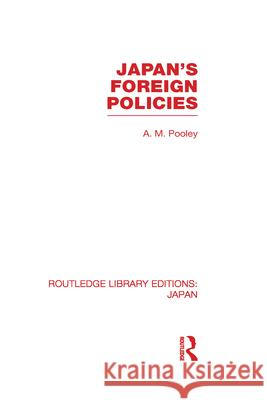 Japan's Foreign Policies A M Pooley   9780415588379 Taylor and Francis
