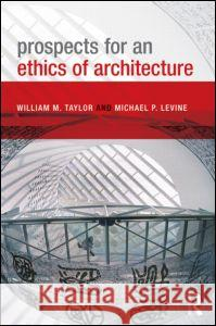 Prospects for an Ethics of Architecture William Taylor 9780415589727