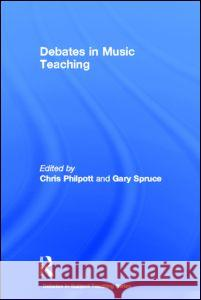 Debates in Music Teaching Chris Philpott Gary Spruce 9780415597616 Routledge