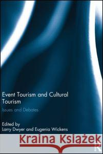 Event Tourism and Cultural Tourism : Issues and Debates Larry Dwyer Eugenia Wickens 9780415623681
