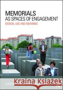 Memorials as Spaces of Engagement: Design, Use and Meaning Karen Franck Quentin Stevens 9780415631440